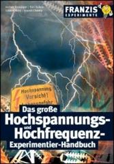 Das große Hochspannungs- und Hochfrequenz-Experimentier-Handbuch